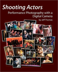 Shooting Actors: Performance Photography with a Digital Camera - Jeff Thomas