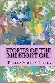 Stories Of The Midnight Oil - . Robert M De La Torre .