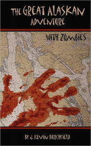 The Great Alaskan Adventure... with Zombies! - J. Kevin Burchfield