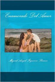 Enamorado Del Amor - Miguel Angel Figueroa Ramos