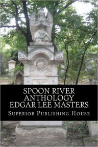 Spoon River Anthology Edgar Lee Masters Edgar Lee Masters Author