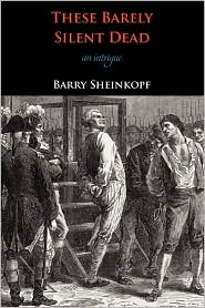 These Barely Silent Dead Barry Sheinkopf Author