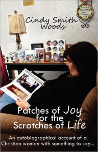 Patches Of Joy For The Scratches Of Life - Cindy Smith Woods