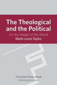 The Theological and the Political: On The Weight Of The World - Mark Lewis Taylor