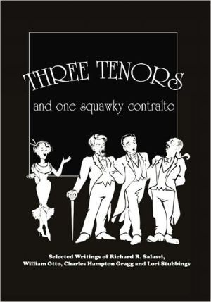 Three Tenors and One Squawky Contralto: Selected Writings by Richard R. Salassi, Charles Hampton Gragg, William Otto, and Lori Stubbings - MR Richard R. Salassi, MR Charles Hampton Gragg, MR William Otto