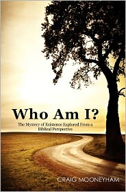 Who Am I?: The Mystery of Existence Explored from a Biblical Perspective