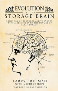 Evolution of the Storage Brain: A history of transformative events, with a glimpse into the future of data Storage - Larry Freeman
