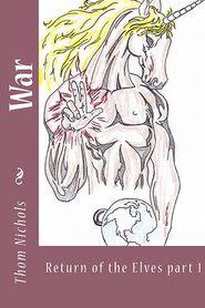 War: Return of the Elves Part 1 - Thom L. Nichols