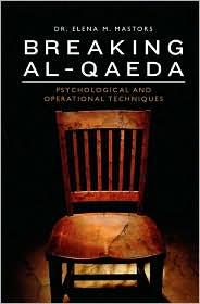 Breaking Al-Qaeda: Psychological and Operational Techniques - Elena M. Mastors