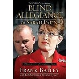 Blind Allegiance to Sarah Palin: A Memoir of Our Tumultuous Years - Frank Bailey