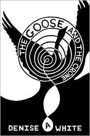 The Goose And The Crone - Denise A. White