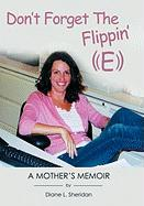 Don't Forget the Flippin' E: A Memoir
