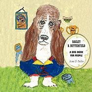 Bagley B. Butterfield: A Dog Book for People