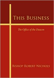 This Business: The Office of the Deacon - Bishop Robert Nichols