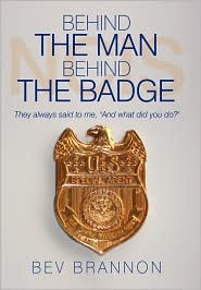 Behind the Man Behind the Badge: They Always Said to Me, and What Did You Do? - Bev Brannon