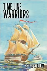 Time Line Warriors - Lee B. Holum