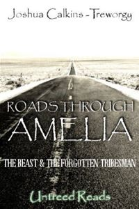 Roads Through Amelia: The Beast And The Forgotten Tribesman - Joshua Calkins-Treworgy
