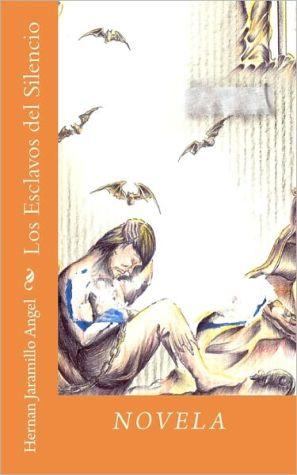 Los Esclavos Del Silencio - Hernan Jaramillo Angel