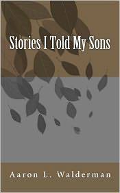 Stories I Told My Sons - Aaron L. Walderman