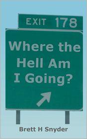 Where the Hell Am I Going? - Brett H. Snyder