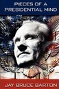 Pieces of A Presidential Mind - Jay Bruce Barton