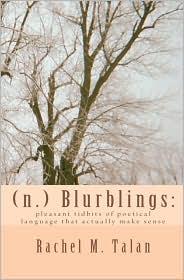 (N. ) Blurblings: Pleasant tidbits of poetical language that actually make Sense - Rachel M. Talan