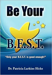 Be Your B.E.S.T. - Dr. Patricia Larkins Hicks