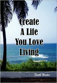 Create A Life You Love Living - Faith Hester