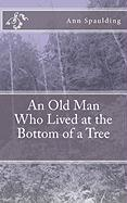 An Old Man Who Lived at the Bottom of a Tree