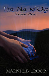 Tir Na n'Og: Journal One Marni L.B. Troop Author