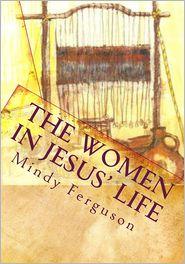 The Women In Jesus' Life