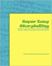 Super Easy Storytelling: The fast, simple way to tell fun stories with children - Colleen Doyle Bryant, Cole Bryant