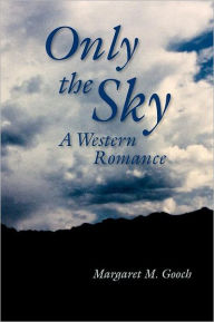 Only the Sky: A Western Romance (Screenplay) - Margaret M. Gooch