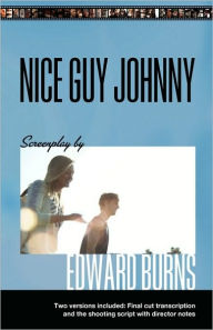 Nice Guy Johnny: Screenplay by Edward Burns Two Versions include the Shooting Script with director notes and final cut Transcription - Edward Burns