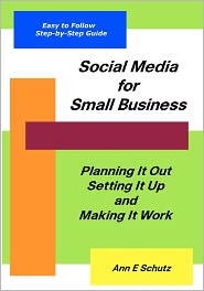 Social Media for Small Business: Planning It Out, Setting It up and Making It Work - Ann Schutz