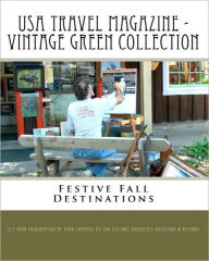 USA Travel Magazine - Vintage Green Collection: Festive Fall Destinations - Let Your Imagination As You Explore America's Backyard & Beyond!
