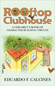 Rooftop Clubhouse: A Character Building Book of Virtues - Eduardo Calcines