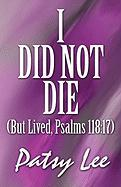 I Did Not Die: But Lived, Psalms 118:17