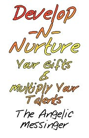 Develop-N-Nurture Your Gifts & Multiply Your Talents - The Angelic Messinger