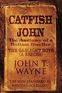 Catfish John: (The Anatomy of a Bottom Dweller): The New Standard in Western Folklore!: The Gaslight Boys (a Series)