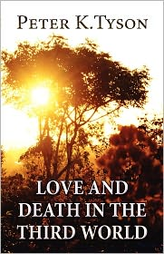 Love And Death In The Third World - Peter K. Tyson