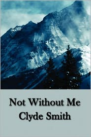 Not Without Me - Clyde Smith