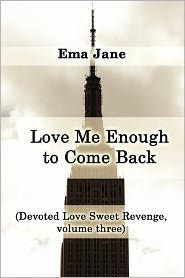 Love Me Enough to Come Back: (Devoted Love Sweet Revenge, Volume Three)