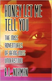 Honey Let Me Tell You - R. L. Norman