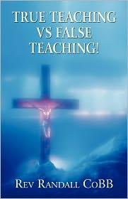 True Teaching Vs False Teaching! - Rev Randall Cobb