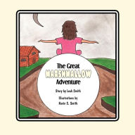 The Great Marshmallow Adventure - Leah Smith