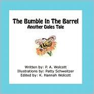 Bumble In The Barrel, The - P. A. Wolcott, Patty Schweitzer, K. Hannah Wolcott (Editor)