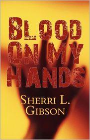 Blood on My Hands - Sherri L. Gibson