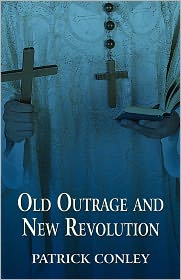 Old Outrage and New Revolution - Patrick Conley