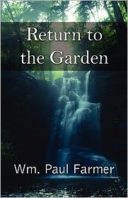 Return To The Garden - Wm. Paul Farmer